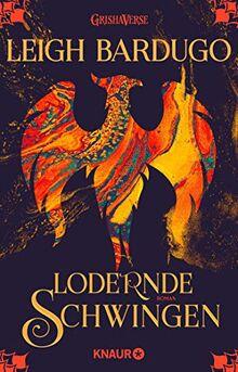 Lodernde Schwingen: Roman (Legenden der Grisha, Band 3)
