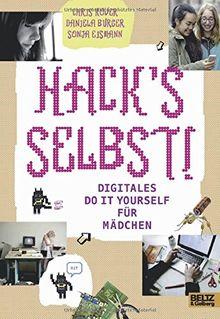 Hack's selbst!: Digitales Do it yourself für Mädchen