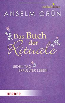 Das Buch der Rituale: Jeden Tag erfüllter leben