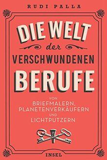 Die Welt der verschwundenen Berufe: Von Briefmalern, Planetenverkäufern und Lichtputzern (insel taschenbuch)