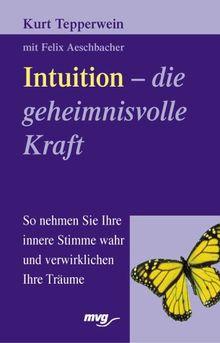 Intuition, die geheimnisvolle Kraft