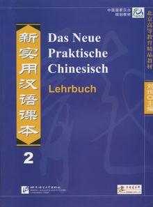 Das Neue Praktische Chinesisch /Xin shiyong hanyu keben: Das Neue Praktische Chinesisch - Lehrbuch 2