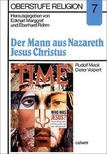 Oberstufe Religion, H.7, Der Mann aus Nazareth, Jesus Christus: HEFT 7