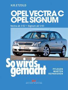 So wird's gemacht. Pflegen - warten - reparieren: Opel Vectra C 3/02 bis 7/08, Opel Signum 5/03 bis 7/08: So wird's gemacht - Band 132: BD 132