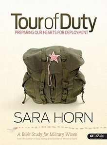 Tour of Duty Bible Study Book: Preparing Our Hearts for Deployment; a Bible Study for Military Wives