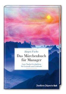 Das Märchenbuch für Manager: Gute-Nacht-Geschichten für Leitende und Leidende