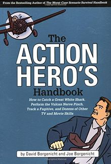 The Action Hero's Handbook: How to Catch a Great White Shark, Perform the Jedi Mind Trick, Track a Fugitive, and Dozens of Other TV and Movie ... and Dozens of Other TV and Movie Skills