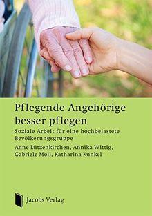 Pflegende Angehörige besser pflegen: Soziale Arbeit für eine hochbelastete Bevölkerungsgruppe