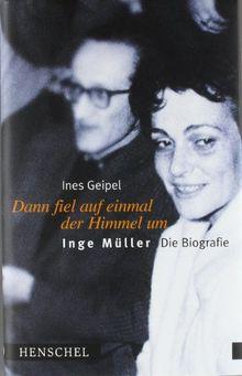 Dann fiel auf einmal der Himmel um: Inge Müller - Die Biografie