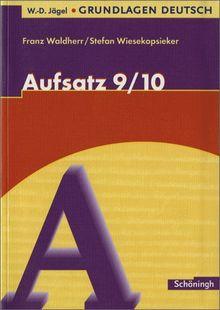 W.-D. Jägel Grundlagen Deutsch: Aufsatz 9./10. Schuljahr