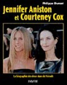 Jennifer Aniston et Courteney Cox. La biographie des deux stars de Friends