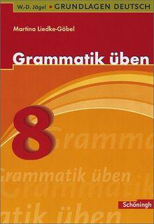 W.-D. Jägel Grundlagen Deutsch: Grammatik üben 8. Schuljahr