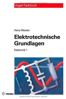 Elektronik 1. Elektrotechnische Grundlagen: Mit Versuchsanleitungen, Rechenbeispielen und Lernziel-Tests