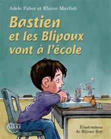 Bastien et les Blipoux vont à l'école [Broché] [Jun 29, 2016] Adèle Faber et Elaine Mazlish ...