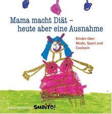 Mama macht Diät - heute aber eine Ausnahme: Kinder über Mode, Sport und Coolsein: Kinder über Mode, Sport und Coolsein - Kindermund bei Subito!