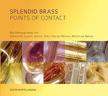 Splendid Brass - Points of Contact: Blechbläserquintette von Schönmehl, Lewark, Amend, Orkin, Fischer-Münster, Michel und Bärenz