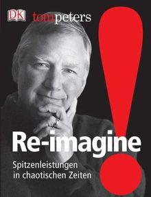 Re-imagine! Spitzenleistungen in chaotischen Zeiten