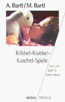 Kribbel- Krabbel - Kuschel- Spiele. Spiel und Spaß für kleine Mäuse.