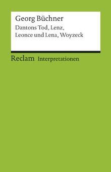 Interpretationen: Georg Büchner: Dantons Tod, Lenz, Leonce und Lena, Woyzeck