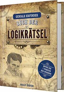 Geniale Erfinder: Buch der Logikrätsel: Öffne die 7 Pforten des Wissens