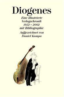 Diogenes: Eine illustrierte Verlagschronik mit Bibliographie 1952-2002