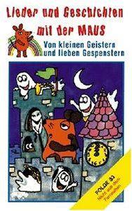 Lieder und Geschichten mit der Maus, Folge 33: Von Kleinen Geistern und lieben Gespenstern [Musikkassette]