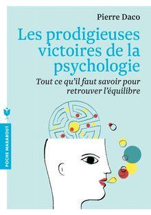 Les prodigieuses victoires de la psychologie : Tout ce qu'il faut savoir pour retrouver l'équilibre