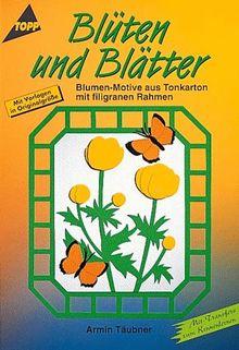 Blüten und Blätter. Blumen- Motive aus Tonkarton mit filigranen Rahmen.