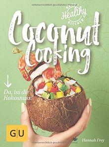 Coconut Cooking: Da, iss die Kokosnuss! (Happy Healthy Kitchen)