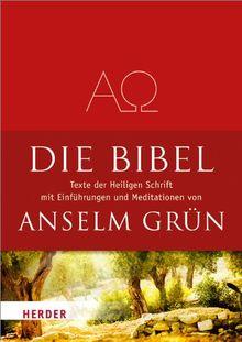 Die Bibel: Texte aus der Heiligen Schrift des Alten und Neuen Testaments mit Einführungen und Meditationen von Anselm Grün