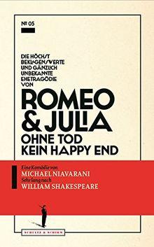 Die höchst beklagenswerte und gänzlich unbekannte Ehetragödie von Romeo & Julia: Ohne Tod kein Happy End (Theater-Edition Schultz & Schirm)