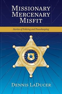 Missionary Mercenary Misfit: Stories of Policing and Peacekeeping