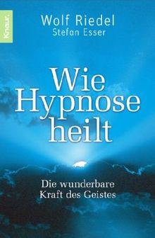 Wie Hypnose heilt: Die wunderbare Kraft des Geistes