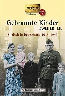 Gebrannte Kinder. ZWEITER TEIL. Klappenbroschur: Kindheit in Deutschland 1939-1945 (Zeitgut Taschenbuch)