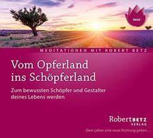 Vom Opferland ins Schöpferland Meditations-CD: Zum bewussten Schöpfer und Gestalter deines Lebens werden