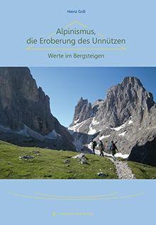 Alpinismus, die Eroberung des Unnützen: Werte im Bergsteigen