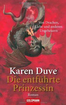 Die entführte Prinzessin - Von Drachen, Liebe und anderen Ungeheuern: Roman