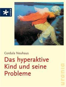 Das hyperaktive Kind und seine Probleme