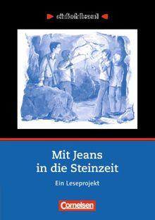 einfach lesen! - Für Lesefortgeschrittene: Niveau 2 - Mit Jeans in die Steinzeit: Ein Leseprojekt nach dem Jugendbuch von Wolfgang Kuhn. Arbeitsbuch ... Ein Leseprojekt zum gleichnamigen Jugendbuch