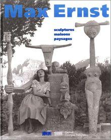 Max Ernst: Sculptures Maisons Paysages