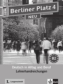 Berliner Platz 4 NEU: Deutsch in Alltag und Beruf. Lehrerhandbuch (Berliner Platz NEU)