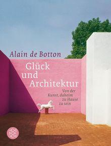 Glück und Architektur: Von der Kunst, daheim zu Hause zu sein