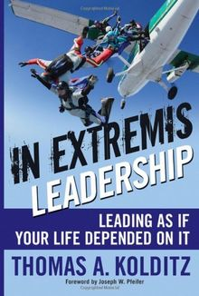 In Extremis Leadership: Leading as If Your Life Depended on It (Leader to Leader Institute)