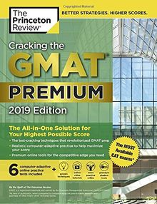 Cracking the GMAT Premium Edition with 6 Computer-Adaptive Practice Tests, 2019: The All-in-One Solution for Your Highest Possible Score (Graduate School Test Preparation)