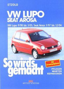 VW Lupo 9/98 bis 3/05 - Seat Arosa 3/97 bis 12/04: So wird's gemacht - Band 118: BD 118