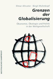 Grenzen der Globalisierung: Ökonomie, Ökologie und Politik in der Weltgesellschaft
