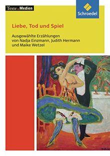 Texte.Medien: Liebe, Tod und Spiel - Ausgewählte Erzählungen von Nadja Einzmann, Judith Hermann und Maike Wetzel: Textausgabe mit Materialien