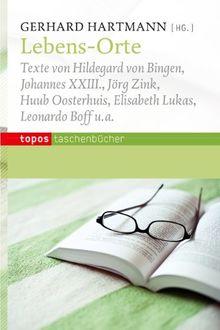 Lebens-Orte: Texte von Hildegard von Bingen, Johannes XXIII., Jörg Zink, Huub Oosterhuis, Elisabeth Lukas, Leonardo Boff
