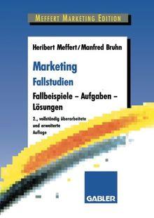 Marketing Fallstudien. Fallbeispiele - Aufgaben - Lösungen.: Fallbeispiele und Aufgaben für das Marketing-Studium