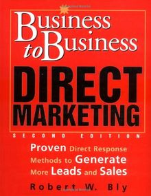 Business-To-Business Direct Marketing: Proven Direct Response Methods to Generate More Leads and Sales